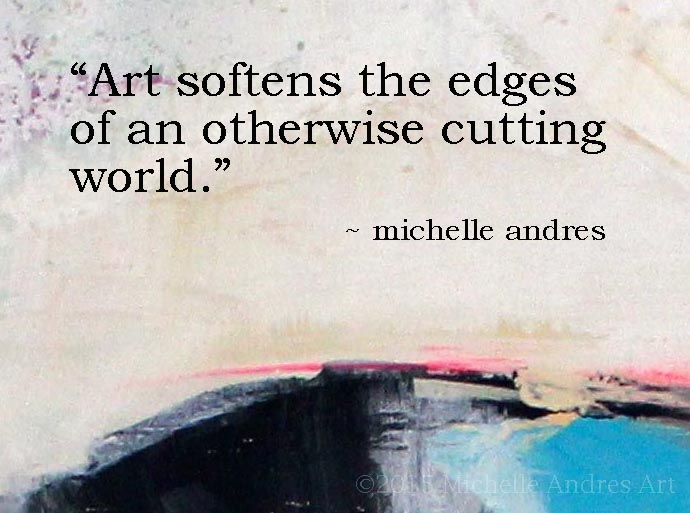 Art Softens Edges Art Quote - Andres